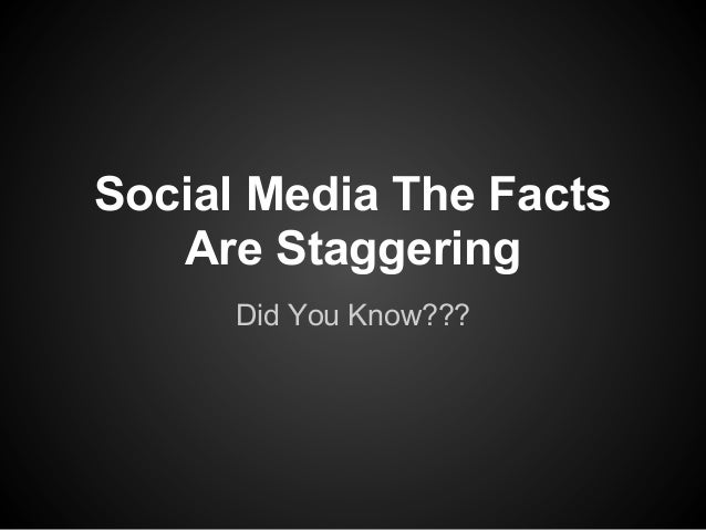 Social Media The Facts Are Staggering Did You Know???