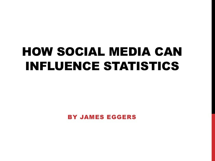 How social media can influence statistics<br />By James eggers<br />