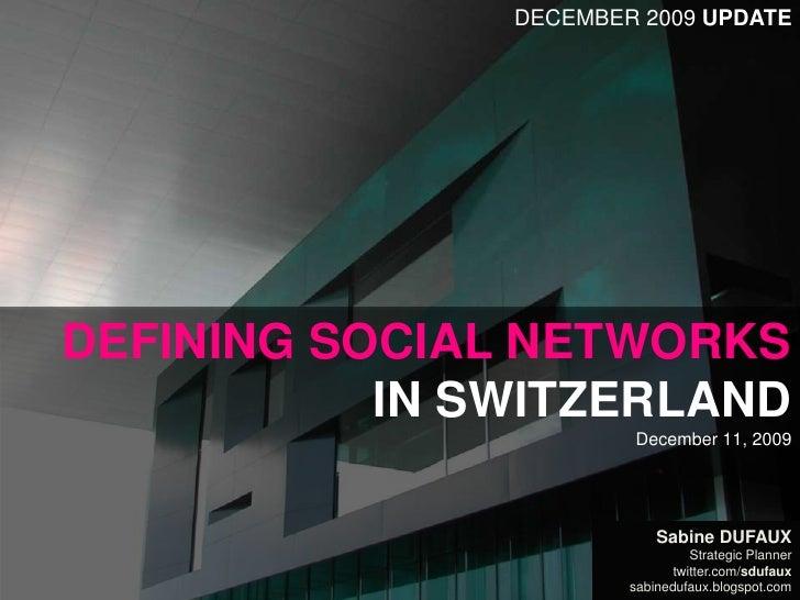 DECEMBER 2009 UPDATE<br />Defining Social Networksin SwitzerlandDecember 11, 2009<br />Sabine Dufaux<br />Strategic Planne...
