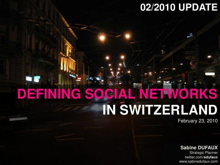 02/2010 Update<br />Defining Social Networksin SwitzerlandFebruary 23, 2010<br />Sabine Dufaux<br />Strategic Planner<br /...