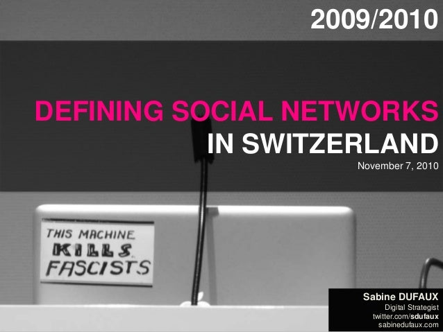 DEFINING SOCIAL NETWORKS IN SWITZERLAND by sabinedufaux.com Data: Sept. 2009 + Sept. 2010, Doubleclick Ad Planner, by Goog...