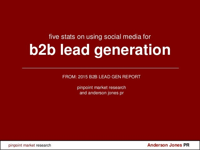 five stats on using social media for b2b lead generation FROM: 2015 B2B LEAD GEN REPORT pinpoint market research and ander...