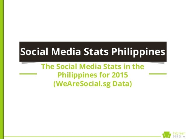 Social Media Stats Philippines The Social Media Stats in the Philippines for 2015 (WeAreSocial.sg Data)