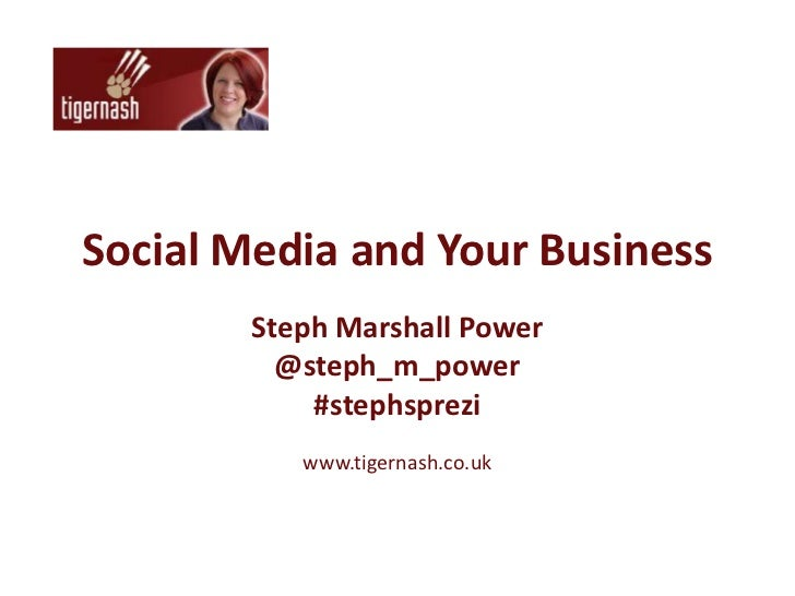 Social Media and Your Business        Steph Marshall Power          @steph_m_power            #stephsprezi           www.t...
