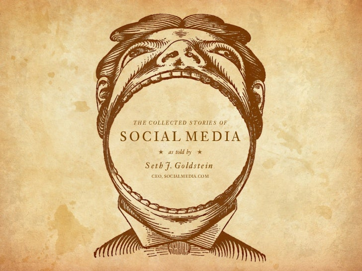 THE COLLECTED STORIES OF   SOCIAL MEDIA          b                b              as told by      S e t h J. G o l d s t e ...
