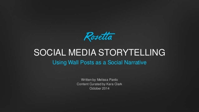 SOCIAL MEDIA STORYTELLING  Using Wall Posts as a Social Narrative  Written by Melissa Pardo  Content Curated by Kara Clark...