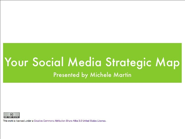 Your Social Media Strategic Map         Presented by Michele Martin