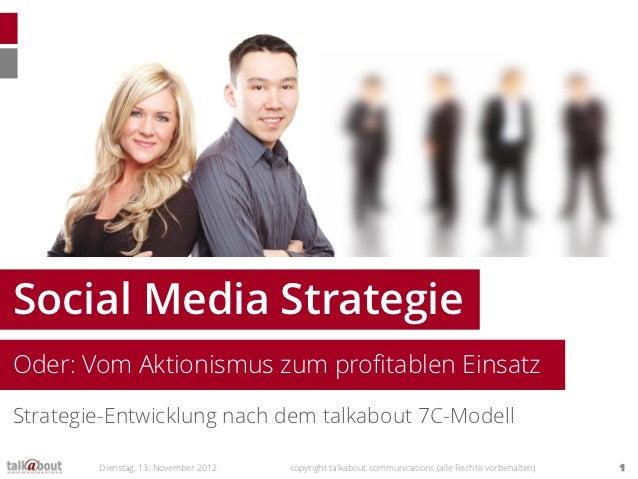 Social Media StrategieOder: Vom Aktionismus zum profitablen EinsatzStrategie-Entwicklung nach dem talkabout 7C-Modell     ...