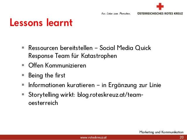 www.roteskreuz.at Lessons learnt  Ressourcen bereitstellen – Social Media Quick Response Team für Katastrophen  Offen Ko...