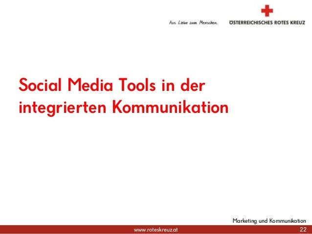 www.roteskreuz.at Social Media Tools in der integrierten Kommunikation 22 Marketing und Kommunikation