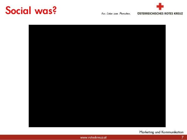 www.roteskreuz.at 7 Marketing und Kommunikation Social was?
