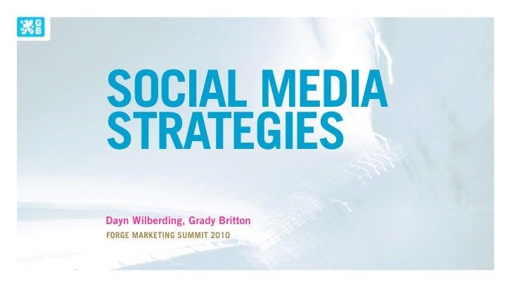 SOCIAL MEDIA STRATEGIES Dayn Wilberding, Grady Britton FORGE MARKETING SUMMIT 2010