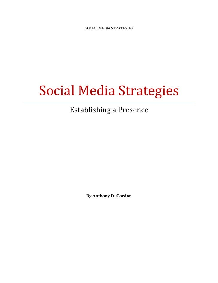 SOCIAL MEDIA STRATEGIESSocial Media Strategies     Establishing a Presence         By Anthony D. Gordon