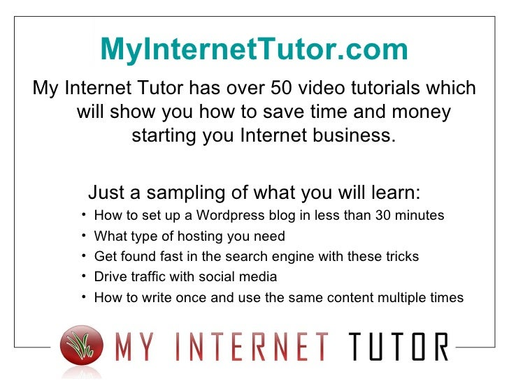 MyInternetTutor.com <ul><li>My Internet Tutor has over 50 video tutorials which will show you how to save time and money s...