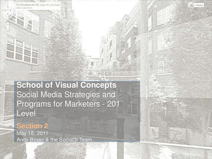 School of Visual Concepts<br />Social Media Strategies and Programs for Marketers - 201 Level<br />Section 2 <br />May 18,...