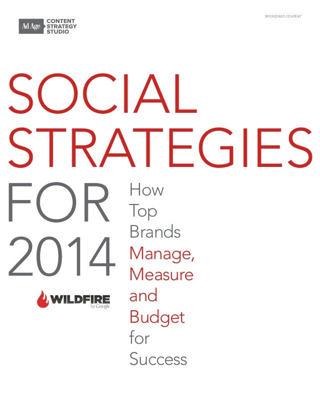 SOCIAL STRATEGIES FOR 2014 How Top Brands Manage, Measure and Budget for Success SPONSORED CONTENT
