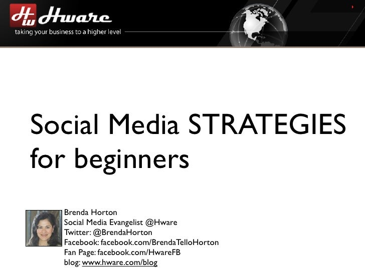 Social Media STRATEGIES for beginners   Brenda Horton   Social Media Evangelist @Hware   Twitter: @BrendaHorton   Facebook...