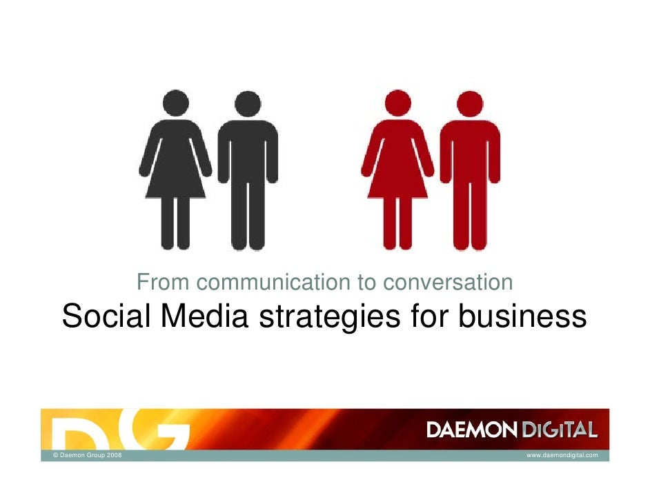 From communication to conversation   Social Media strategies for business   © Daemon Group 2008                           ...