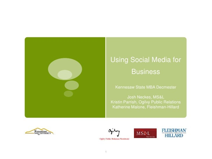 Using Social Media for Business<br />Kennesaw State MBA Decmester<br />Josh Neckes, MS&L<br />Kristin Parrish, Ogilvy Publ...