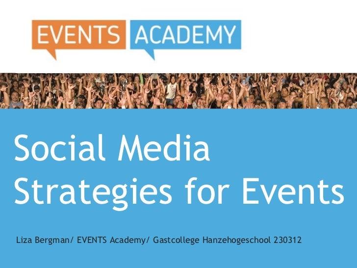Social MediaStrategies for EventsLiza Bergman/ EVENTS Academy/ Gastcollege Hanzehogeschool 230312