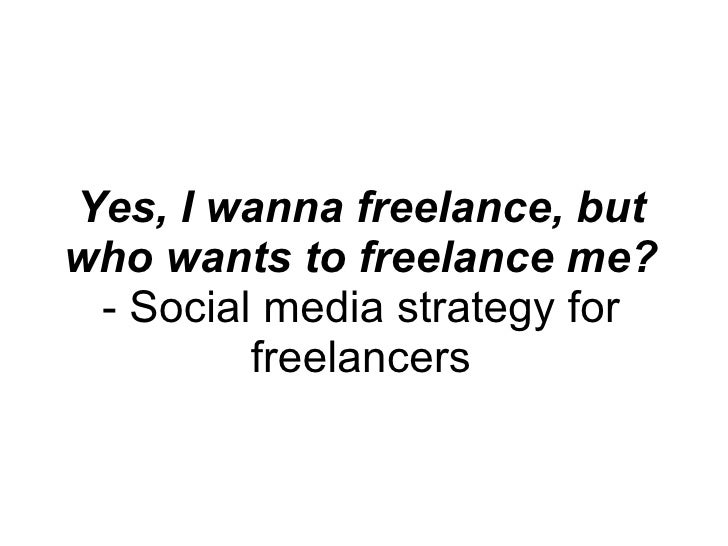 Yes, I wanna freelance, but who wants to freelance me? - Social media strategy for freelancers