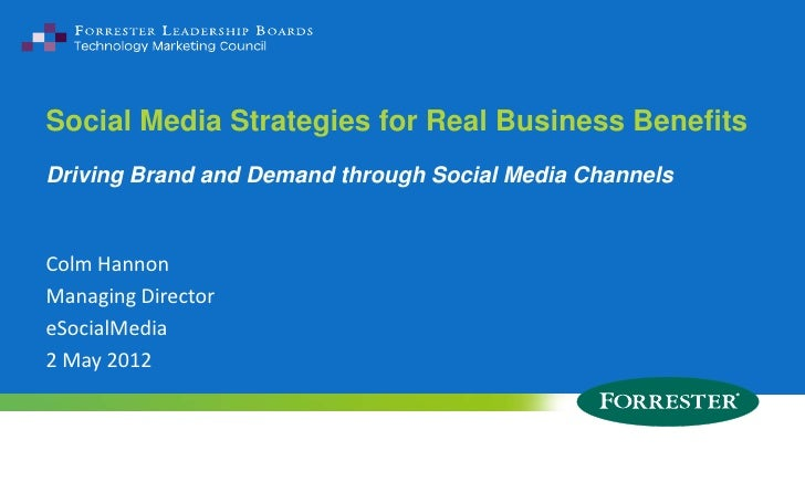 Social Media Strategies for Real Business BenefitsDriving Brand and Demand through Social Media ChannelsColm HannonManagin...