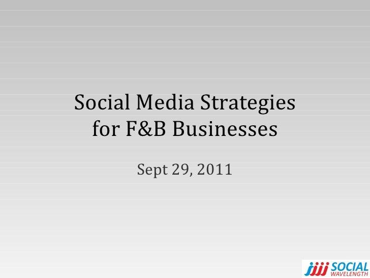 Social Media Strategies for F&B Businesses Sept 29, 2011