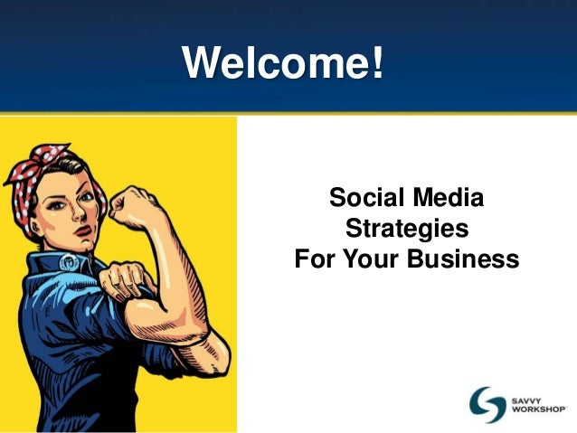 Welcome! Social Media Strategies For Your Business