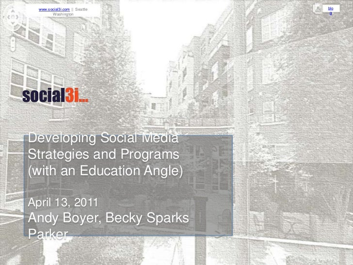 Developing Social Media Strategies and Programs <br />(with an Education Angle)<br />April 13, 2011<br />Andy Boyer, Becky...