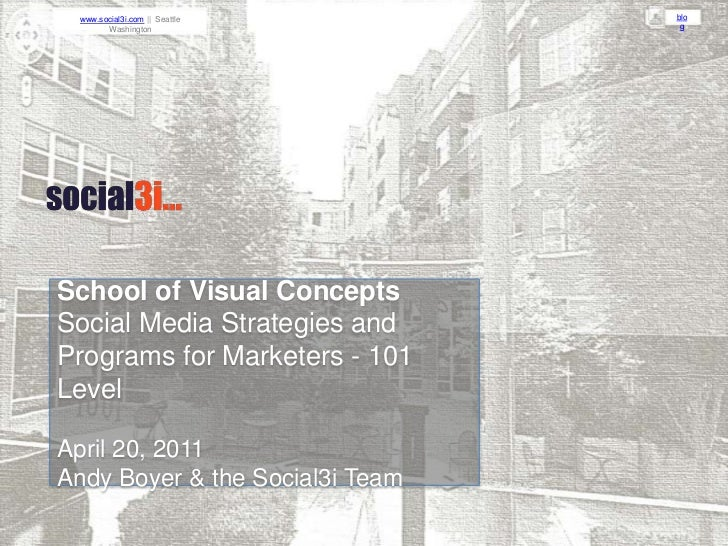 School of Visual Concepts<br />Social Media Strategies and Programs for Marketers - 101 Level<br />April 20, 2011<br />And...