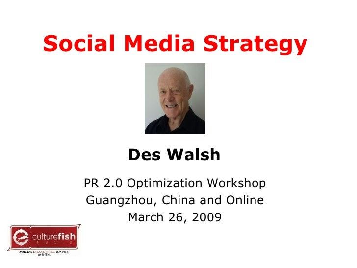 Social Media Strategy   PR 2.0 Optimization Workshop Guangzhou, China and Online March 26, 2009 Des Walsh