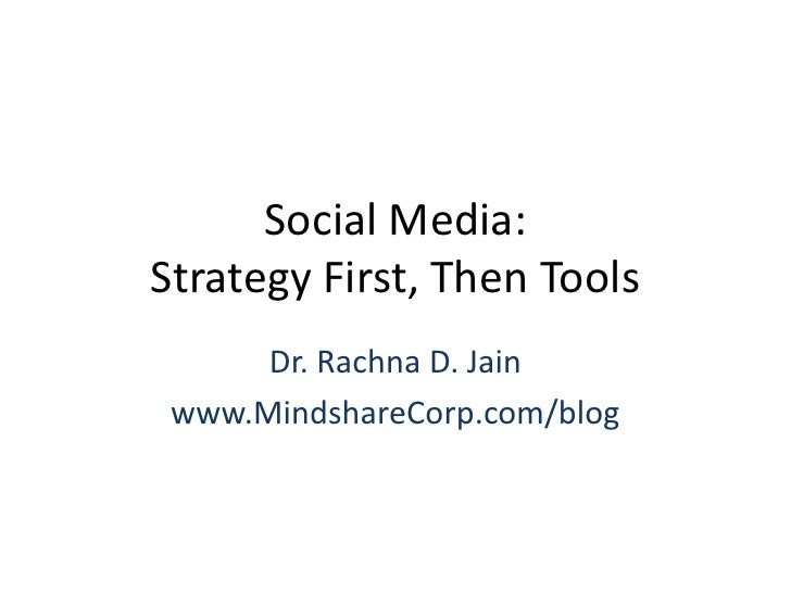 Social Media: Strategy First, Then Tools<br />Dr. Rachna D. Jain<br />www.MindshareCorp.com/blog<br />