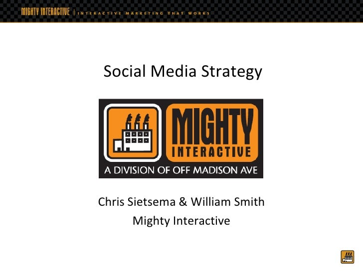 Social Media Strategy     Chris Sietsema & William Smith        Mighty Interactive