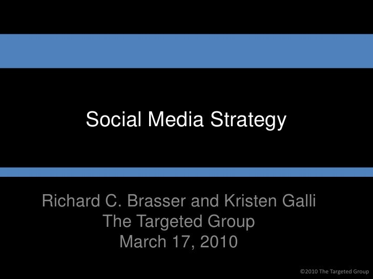 Social Media Strategy   Richard C. Brasser and Kristen Galli        The Targeted Group          March 17, 2010            ...