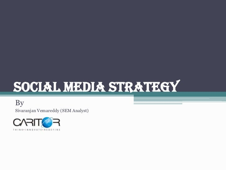 SOCIAL MEDIA STRATEGYBySivaranjan Vemareddy (SEM Analyst)