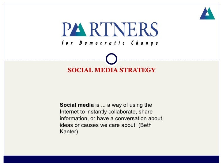 SOCIAL MEDIA STRATEGYSocial media is ... a way of using theInternet to instantly collaborate, shareinformation, or have a ...