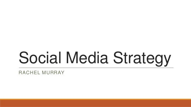 Social Media StrategyRACHEL MURRAY
