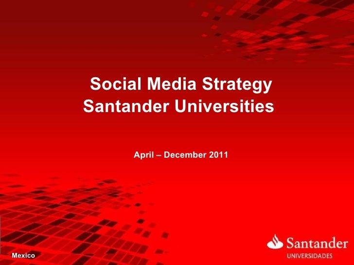 Social Media Strategy         Santander Universities              April – December 2011Mexico