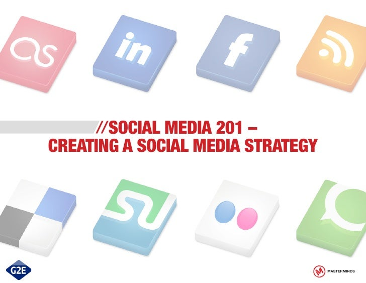 //SOCIAL MEDIA 201 –CREATING A SOCIAL MEDIA STRATEGY                                   MASTERMINDS