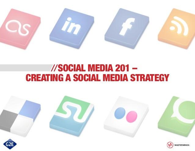 //SOCIAL MEDIA 201 –  CREATING A SOCIAL MEDIA STRATEGY  MASTERMINDS