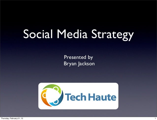 Social Media Strategy                                   Presented by                                   Bryan JacksonThursd...