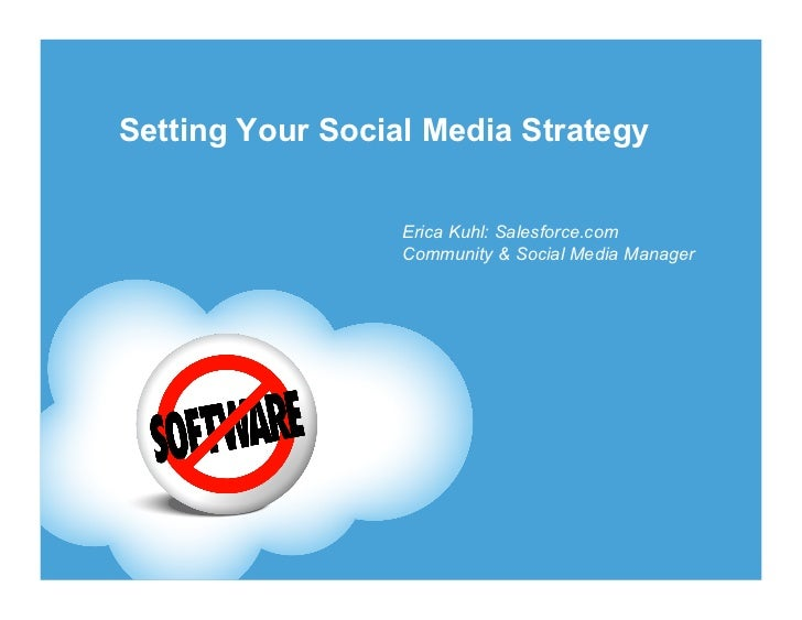 Setting Your Social Media Strategy                  Erica Kuhl: Salesforce.com                  Community & Social Media M...