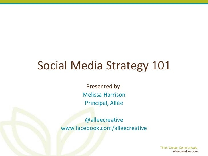 Social Media Strategy 101<br />Presented by:<br />Melissa Harrison<br />Principal, Allée<br />@alleecreative<br />www.face...