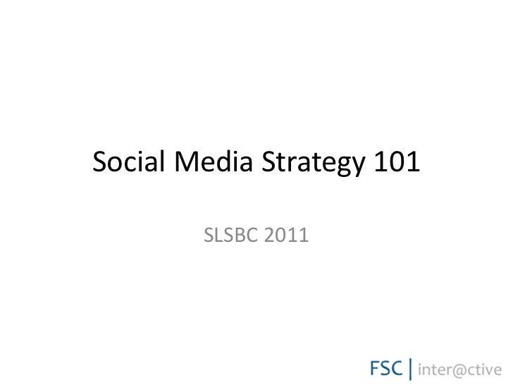 Social Media Strategy 101        SLSBC 2011