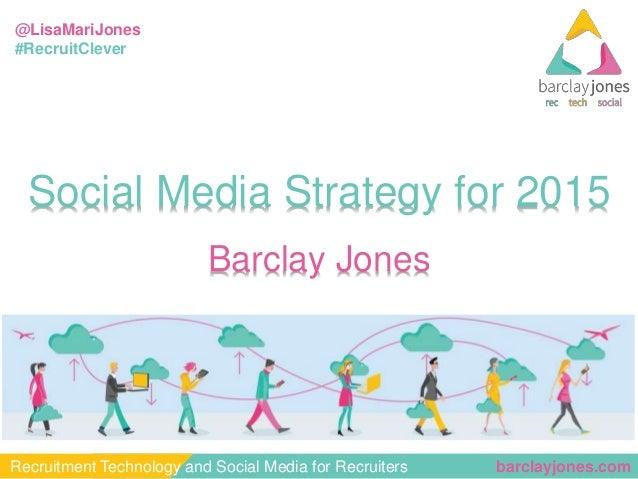 @LisaMariJones  #RecruitClever  Social Media Strategy for 2015  Barclay Jones  Recruitment Technology and Social Media for...