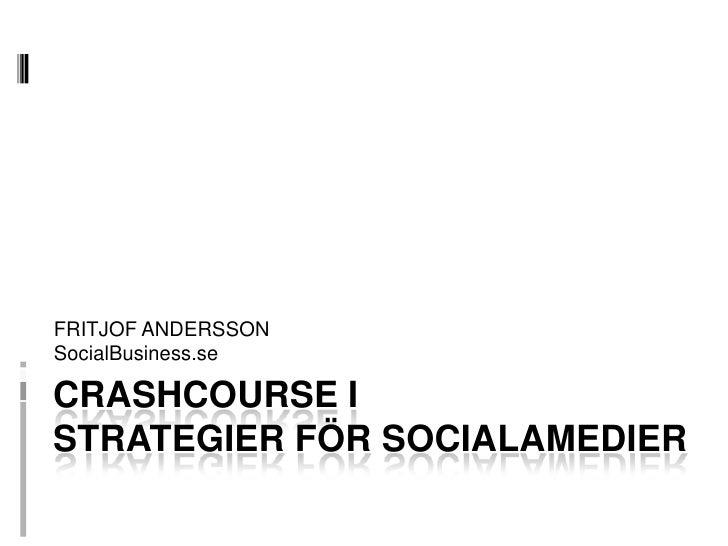 FRITJOF ANDERSSON<br />SocialBusiness.se<br />Crashcourse i strategier för SOCIALaMEDier<br />