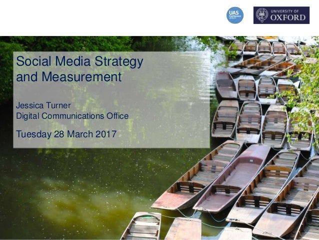 Social Media Strategy and Measurement Jessica Turner Digital Communications Office Tuesday 28 March 2017
