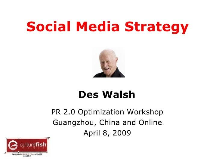 Social Media Strategy   PR 2.0 Optimization Workshop Guangzhou, China and Online April 8, 2009 Des Walsh