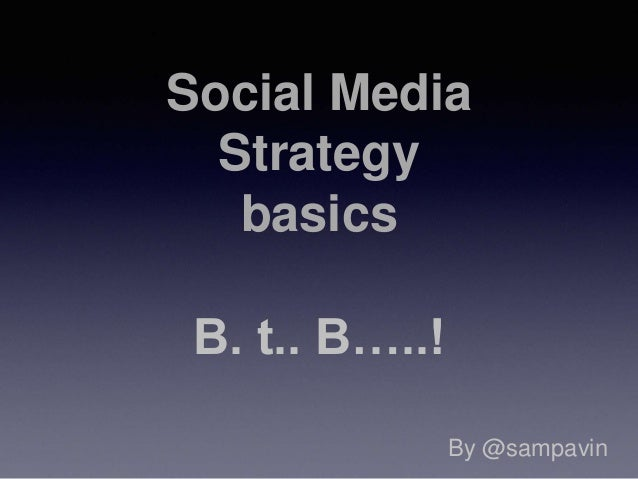 Social Media Strategy basics B. t.. B…..! By @sampavin