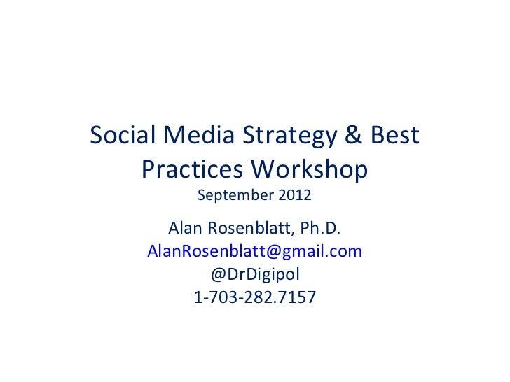 Social Media Strategy & Best    Practices Workshop         September 2012       Alan Rosenblatt, Ph.D.    AlanRosenblatt@g...